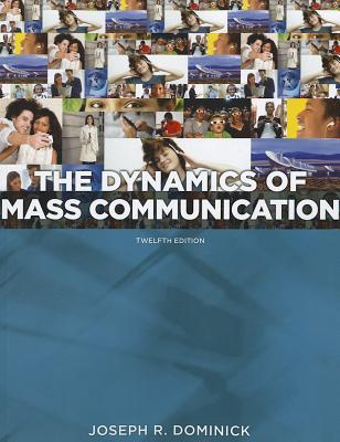 Dynamics of Mass Communication By Dominick, Joseph