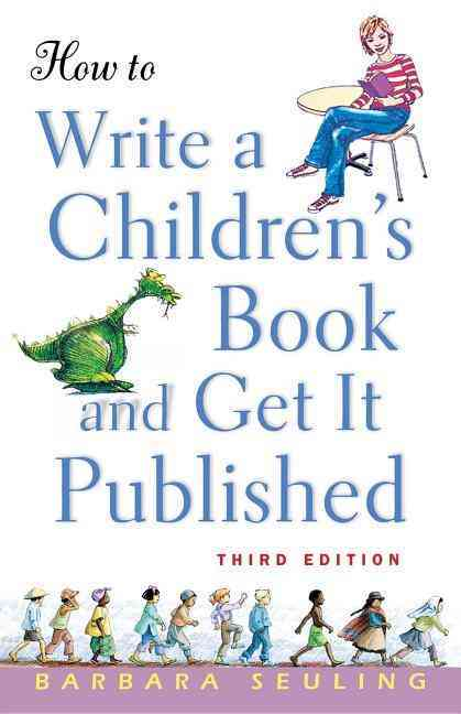 How to Write a Children's Book and Get It Published By Seuling, Barbara